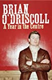 A Year in the Centre, Brian O'Driscoll, 1844880788