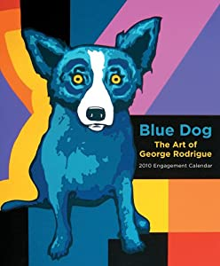Blue Dog: The Art of George Rodrigue: 2010 Engagement Calendar