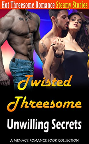 Twisted Threesome: Unwilling Secrets: A Menage Romance Book Collection