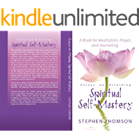 Essays on Attaining Spiritual Self-Mastery - A Book for Meditation, Prayer, and Journaling (English Edition)
