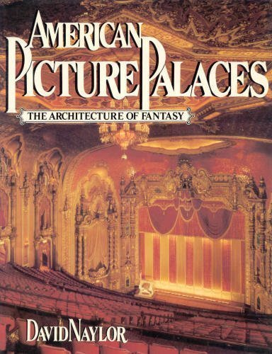 American Picture Palaces: The Architecture of Fantasy (Picture Palace)
