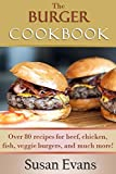 chicken and fish cookbook - The Burger Cookbook: Over 80 recipes for beef, chicken, fish, veggie burgers and much more!