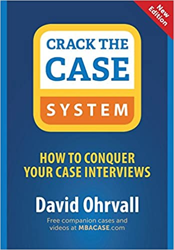 Crack the Case System: How to Conquer Your Case Interviews ...
