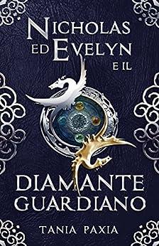 Nicholas ed Evelyn e il Diamante Guardiano (Italian Edition) de [Paxia, Tania]
