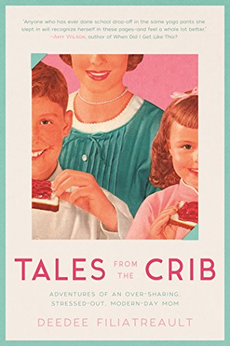 Tales from the Crib: Adventures of an Over-sharing, Stressed-Out, Modern-Day Mom cover