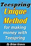 TEESPRING: UNIQUE METHOD FOR DOMINATING AND