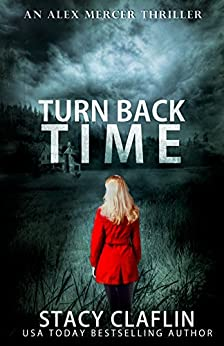 Turn Back Time (An Alex Mercer Thriller Book 2) by [Claflin, Stacy]