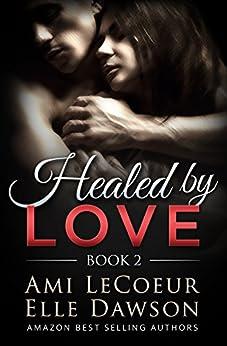 Healed by LOVE - Book 2: Building a Future by [LeCoeur, Ami, Dawson, Elle]