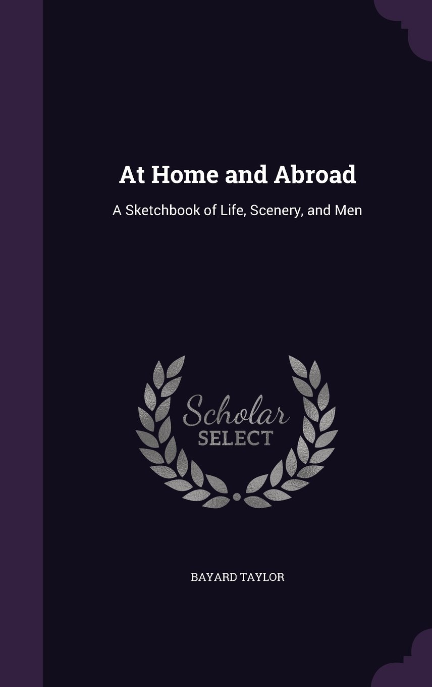 Read Online At Home and Abroad: A Sketchbook of Life, Scenery, and Men pdf