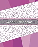 img - for Mindful Mandalas: 50 Graphic Design Coloring Art, Coloring Meditation, Alternative Medicine, Broader Imagination, Reduce Stress and A Unique Mindfulness Workbook book / textbook / text book