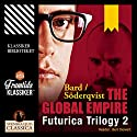 The Global Empire (Futurica Trilogy 2) Audiobook by Jan Söderqvist, Alexander Bard Narrated by Bert Deivert