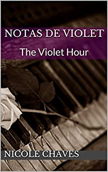 Notas de Violet: The Violet Hour por [Chaves, Nicole]