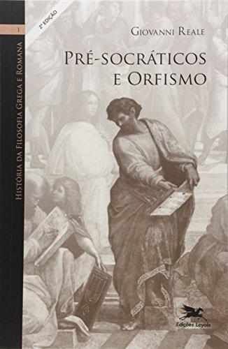 Pré-Socráticos e Orfismo. História da Filosofia Grega e Romana - Volume 1