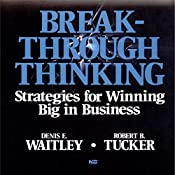 Breakthrough Thinking: Strategies for Winning Big in Business | Denis E. Waitley, Robert Tucker