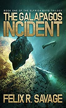 The Galapagos Incident (Sol System Renegades): The Elfrida Goto Trilogy, Book 1 by [Savage, Felix R.]