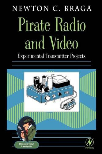 Pirate Radio and Video: Experimental Transmitter Projects (Electronic Circuit Investigator Series)