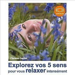 Explorez vos 5 sens pour vous relaxer intensément