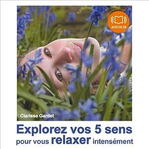 Explorez vos 5 sens pour vous relaxer intensément | Livre audio