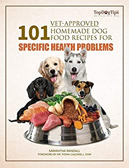 101 Vet-Approved Homemade Dog Food Recipes for Specific Health Problems by [Randall,