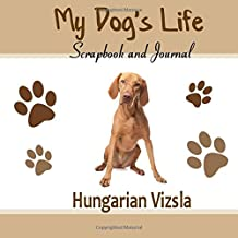My Dog's Life Scrapbook and Journal Hungarian Vizsla: Photo Journal, Keepsake Book and Record Keeper for your dog