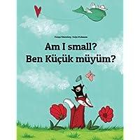 Am I small? Ben küçük müyüm?: Children's Picture Book English-Turkish (Bilingual Edition)