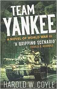 Team Yankee: A Novel of World War III: Harold Coyle: 9781612006499