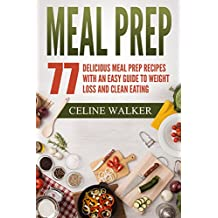 Meal Prep: 77 Delicious Meal Prep Recipes with an Easy Guide to Weight Loss and Clean Eating
