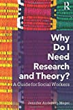 Why Do I Need Research and Theory?: A Guide for