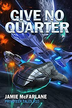 Give No Quarter (Privateer Tales Book 10) by [McFarlane, Jamie]
