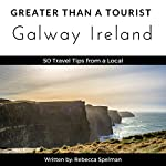 Greater Than a Tourist: Galway Ireland: 50 Travel Tips from a Local   Rebecca Spelman,Greater Than a Tourist