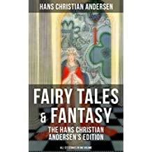 Fairy Tales & Fantasy: The Hans Christian Andersen's Edition (All 127 Stories in one volume): From the most beloved writer of children's stories and fairy ... Emperor's New Clothes, Thumbelina and more