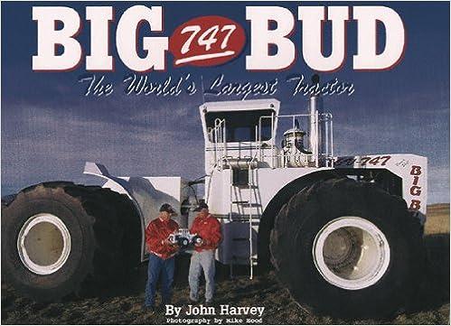 Big Bud 747 >> Big Bud 747 The World S Largest Tractor John Harvey