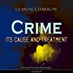 Crime: Its Cause and Treatment | Clarence Darrow