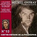 Contre-histoire de la philosophie 10.2: L'Eudémonisme social - Le socialisme de John Stuart Mill à Bakounine Discours Auteur(s) : Michel Onfray Narrateur(s) : Michel Onfray