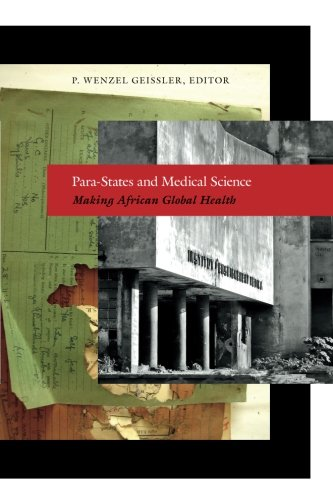 Para-States and Medical Science: Making African Global Health (Critical Global Health: Evidence, Efficacy, Ethnography)