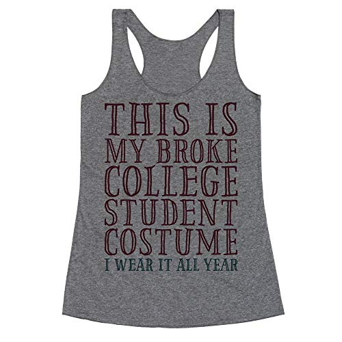 LookHUMAN This is My Broke College Student Costume I Wear it All Year Small Heathered Gray Women's Racerback Tank]()