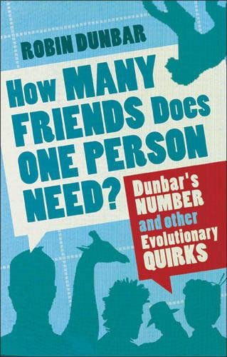 How Many Friends Does One Person Need? Dunbar's Number and Other Evolutionary Quirks