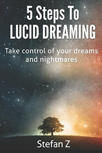 Download 5 Steps To Lucid Dreaming: Take Control Of Your Dreams And Nightmares ebook