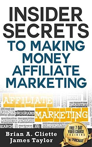 Insider Secrets To Making Money Affiliate Marketing: Brian A