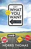 Get What You Want in Life with a Positive Mental Attitude, Norris Thomas, 1426927282
