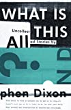 What Is All This?, Stephen Dixon, 1606995278