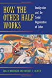 How the Other Half Works - Immigration and the Social Organization of Labor, Waldinger, Roger David and Lichter, Michael Ira, 0520229800