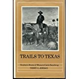 Trails to Texas: Southern Roots of Western Cattle Ranching, Jordan, Terry G.