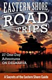 Eastern Shore Road Trips: 27 One-Day Adventures on Delmarva (Volume 1)
