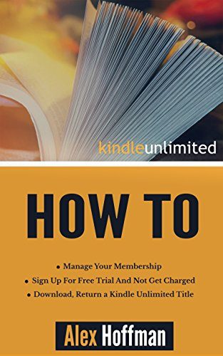 Kindle Unlimited How To: Sign Up For Free Trial And Not Get Charged, Manage Your Membership, Download, Return a Kindle Unlimited Title (Digital Payment Settings)