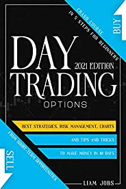DAY TRADING OPTIONS (2021 edition): Crash Course In 5 Steps For Beginners: Best Strategies, Tips And Tricks To