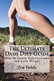 img - for The Ultimate Dash Diet Guide: How to Lower Hypertension and Lose Weight book / textbook / text book