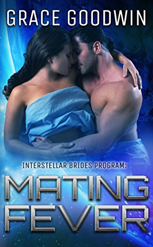 Mating Fever (Interstellar Brides Book 10) by [Goodwin, Grace]