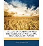 The Art of Perfumery and the Methods of Obtaining the Odours of Plants (Paperback) - Common