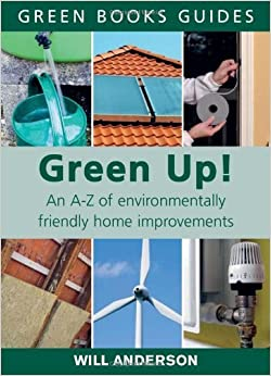 Book Green Up!: An A-Z of Environmentally Friendly Home Improvements by Will Anderson (4-Oct-2007)